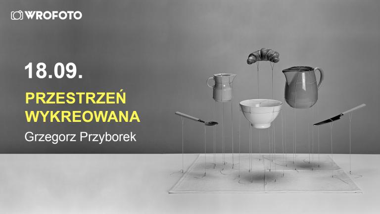 Przestrzeń wykreowana Grzegorz PRzyborek
