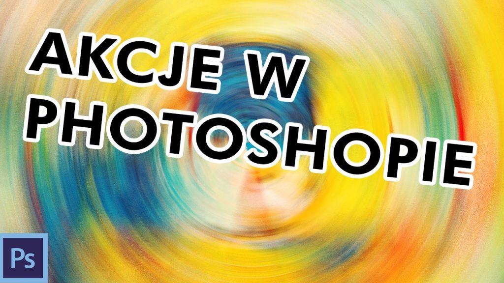akcje w photoshopie